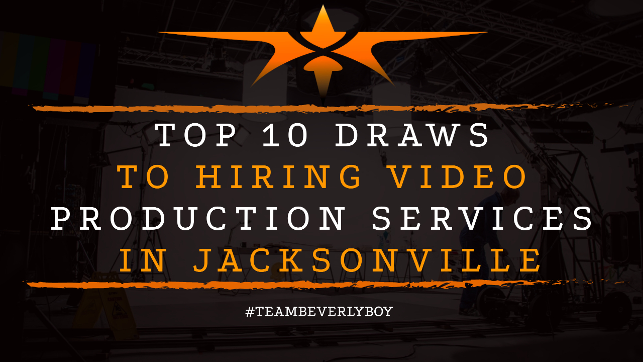 Top 10 Draws to Hiring Video Production Services in Jacksonville