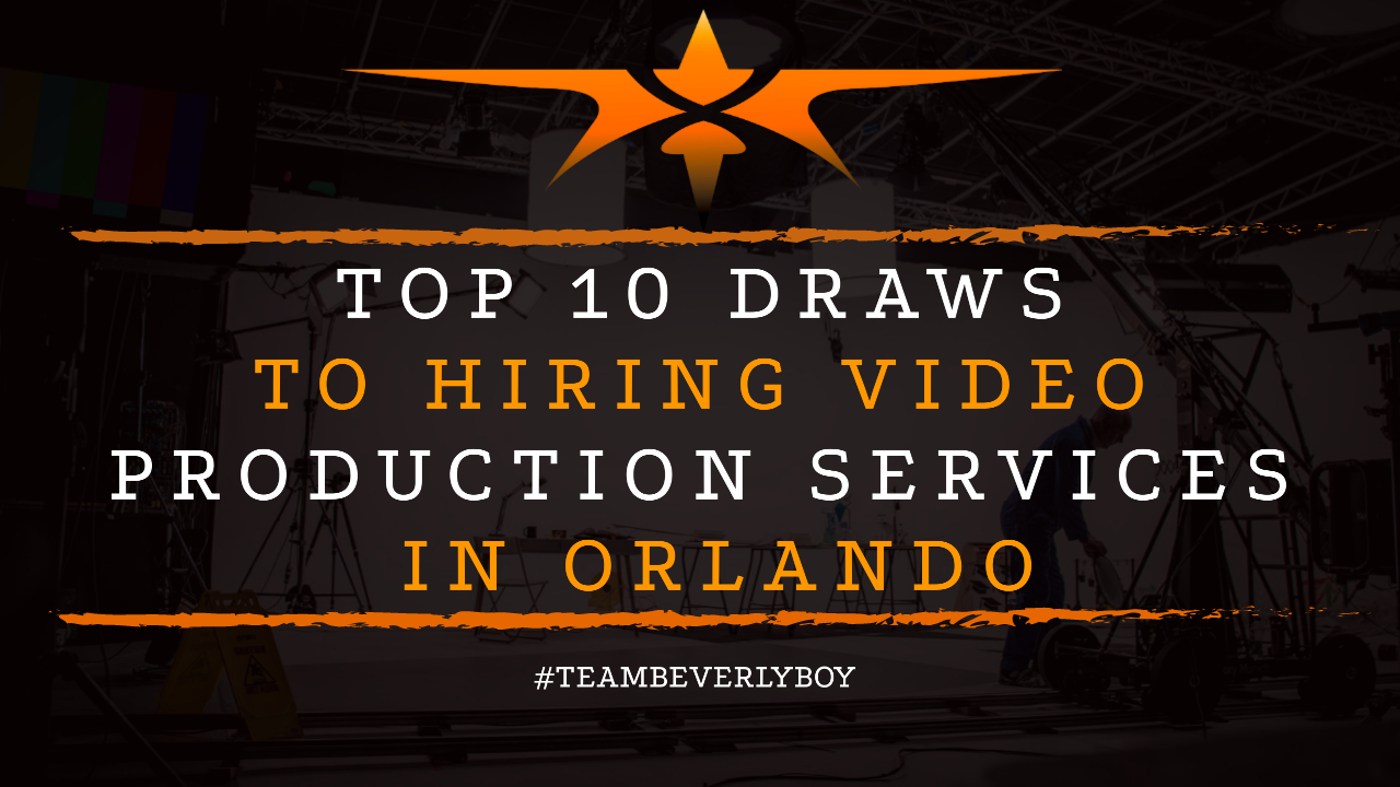 Top 10 Draws to Hiring Video Production Services in Orlando