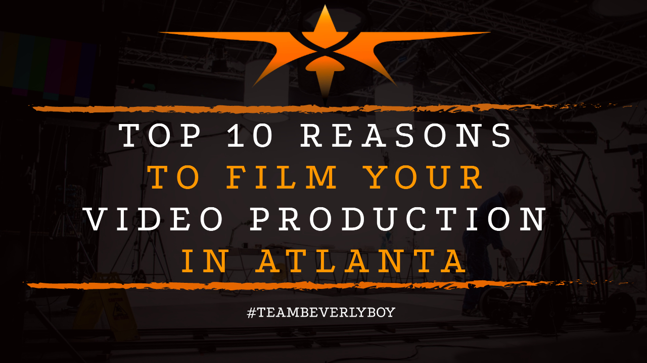 Top 10 Reasons to Film Your Video Production in Atlanta