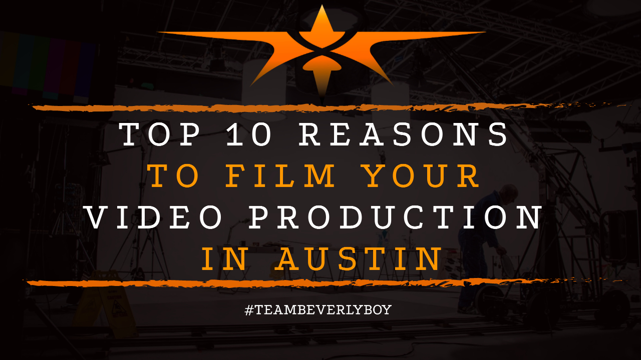 Top 10 Reasons to Film Your Video Production in Austin