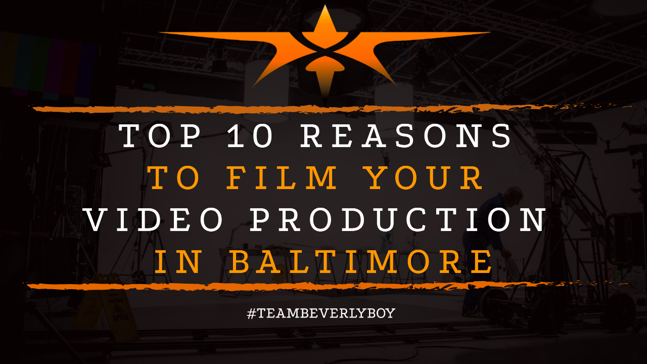 Top 10 Reasons to Film Your Video Production in Baltimore