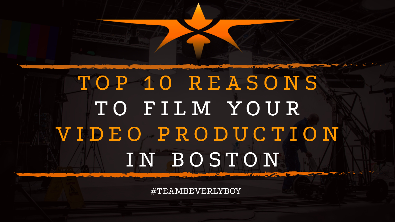Top 10 Reasons to Film Your Video Production in Boston