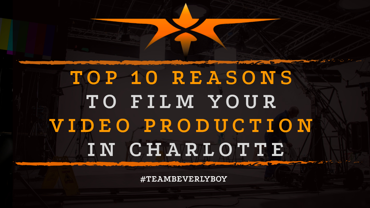Top 10 Reasons to Film Your Video Production in Charlotte