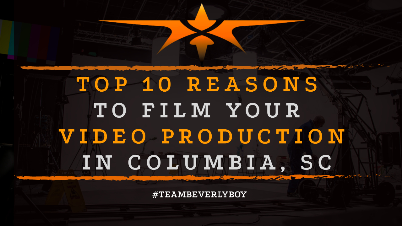 Top 10 Reasons to Film Your Video Production in Columbia, SC