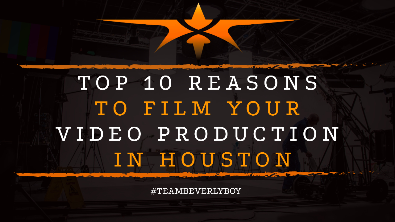 Top 10 Reasons to Film Your Video Production in Houston