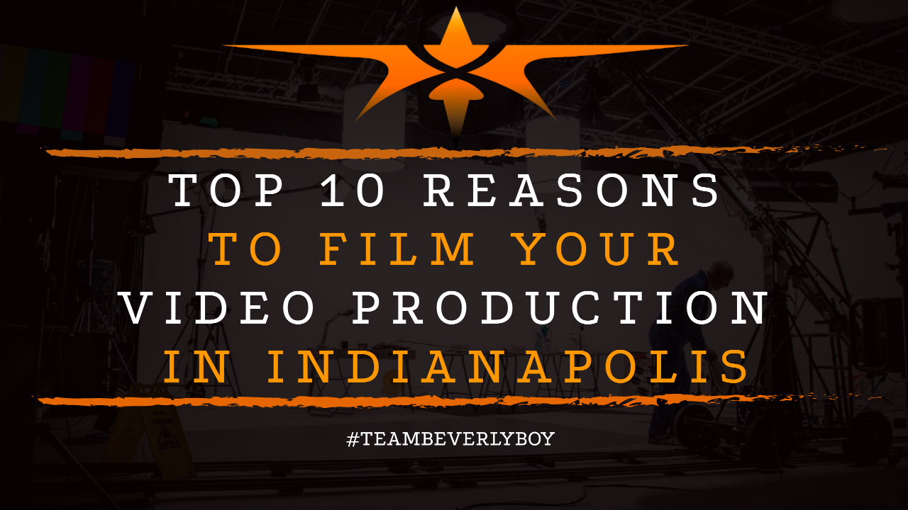 Top 10 Reasons to Film Your Video Production in Indianapolis