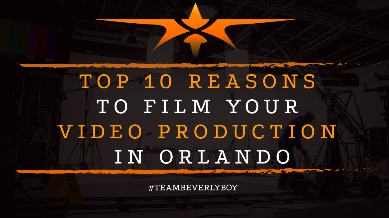 Top 10 Reasons to Film Your Video Production in Orlando