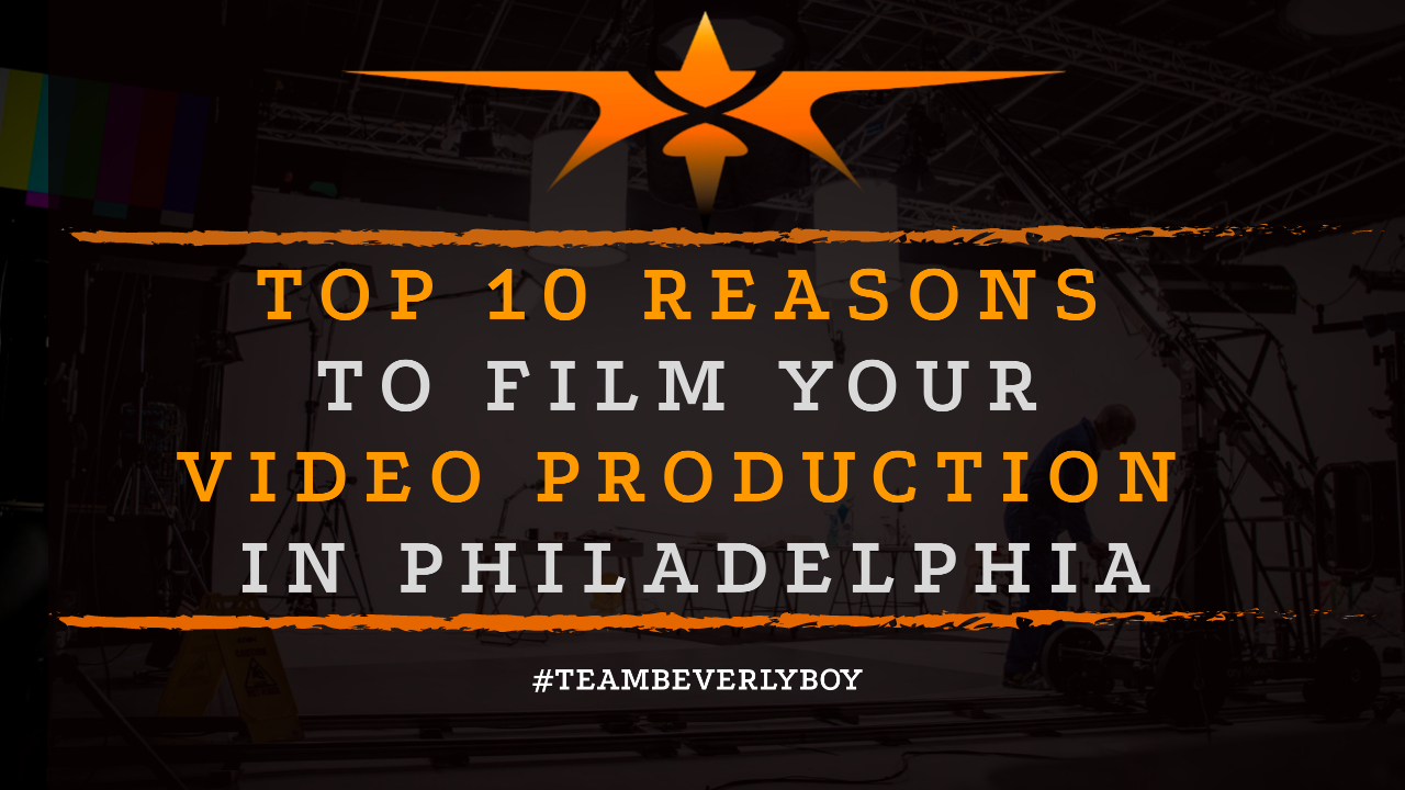 Top 10 Reasons to Film Your Video Production in Philadelphia