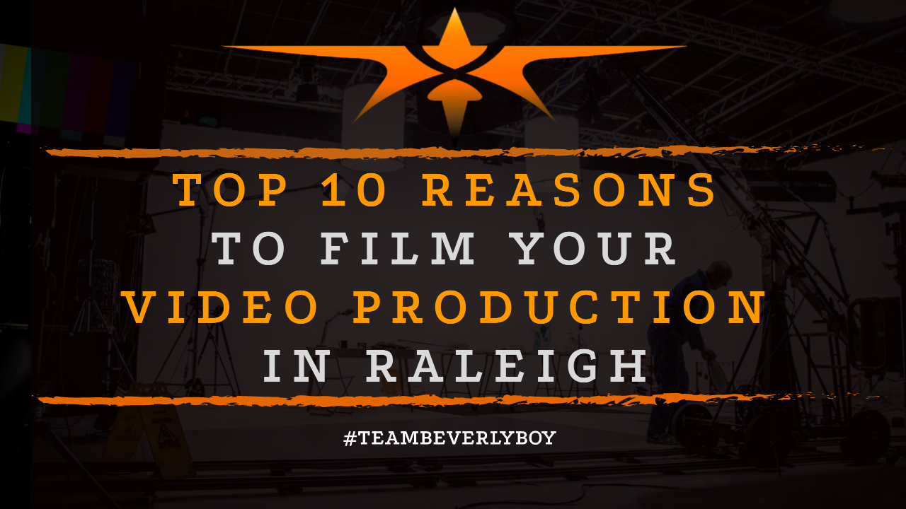 Top 10 Reasons to Film Your Video Production in Raleigh