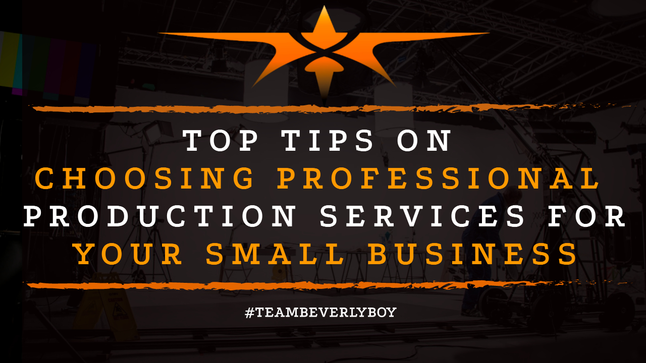 Top Tips on Choosing Professional Production Services for Your Small Business