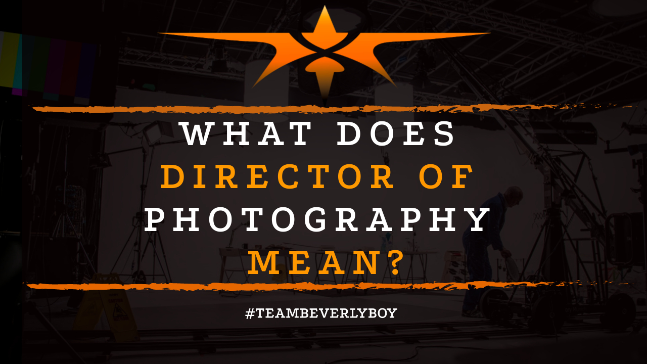 What Does Director of Photography Mean-