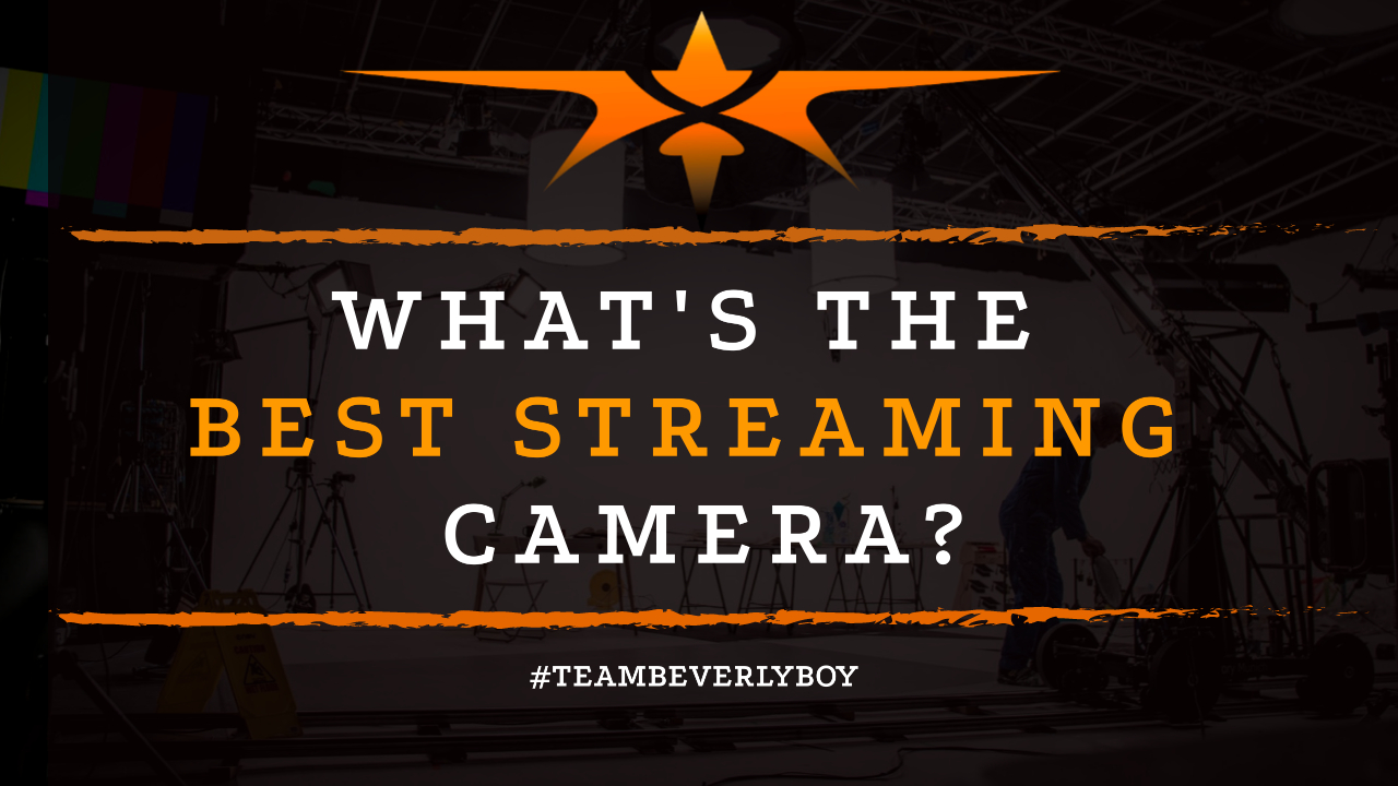 What's the Best Streaming Camera?