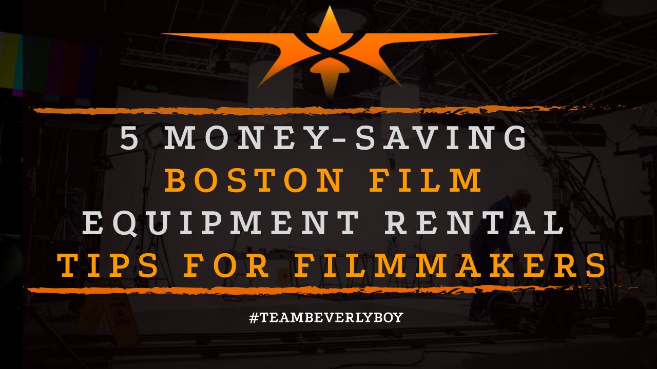 5 Money-Saving Boston Film Equipment Rental Tips for Filmmakers