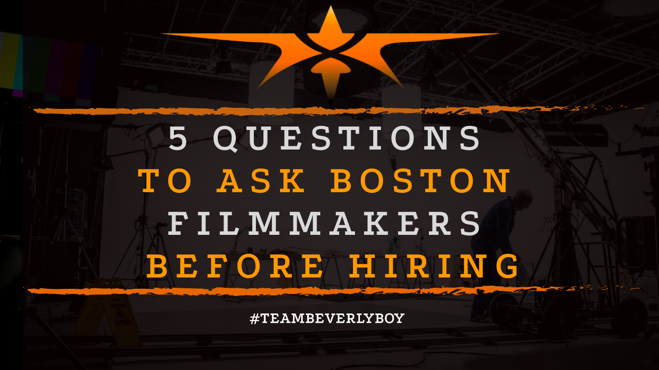 5 Questions to Ask Boston Filmmakers Before Hiring