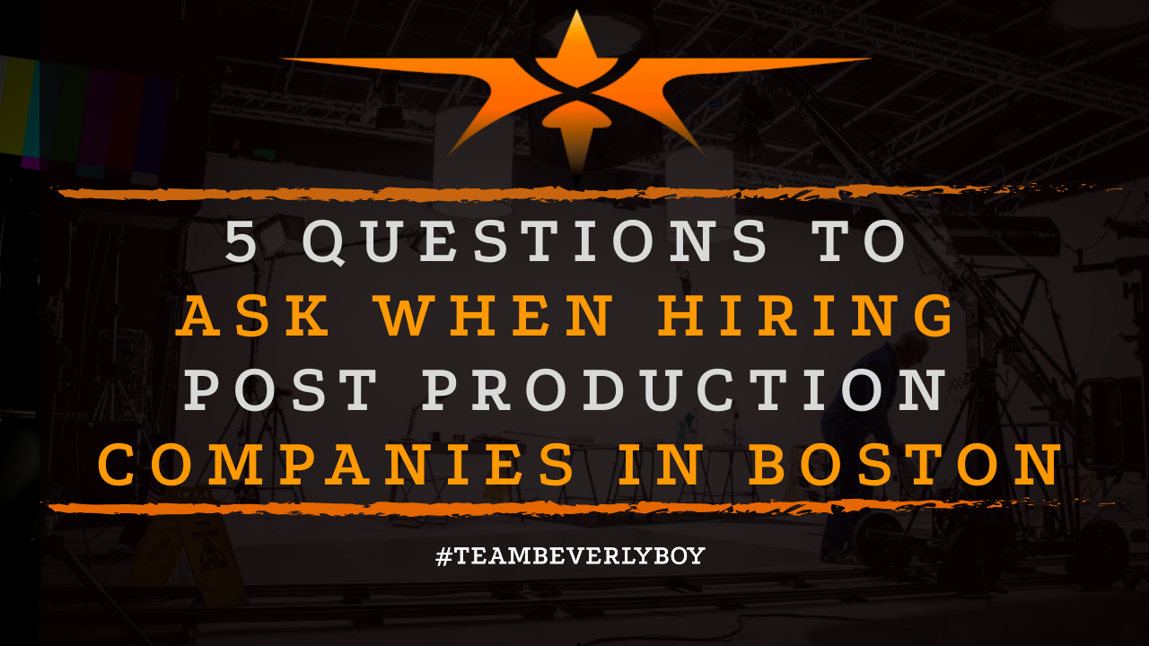 5 Questions to Ask when Hiring Post Production Companies in Boston