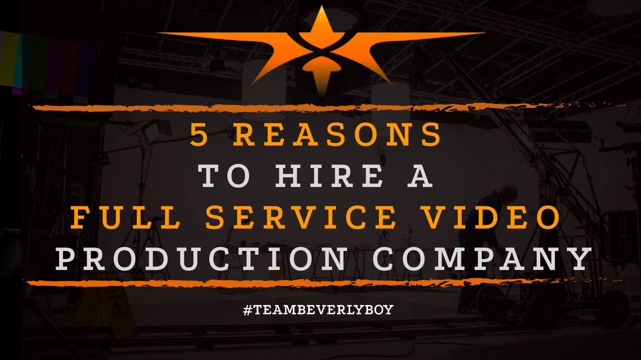 5 Reasons to Hire a Full Service Video Production Company