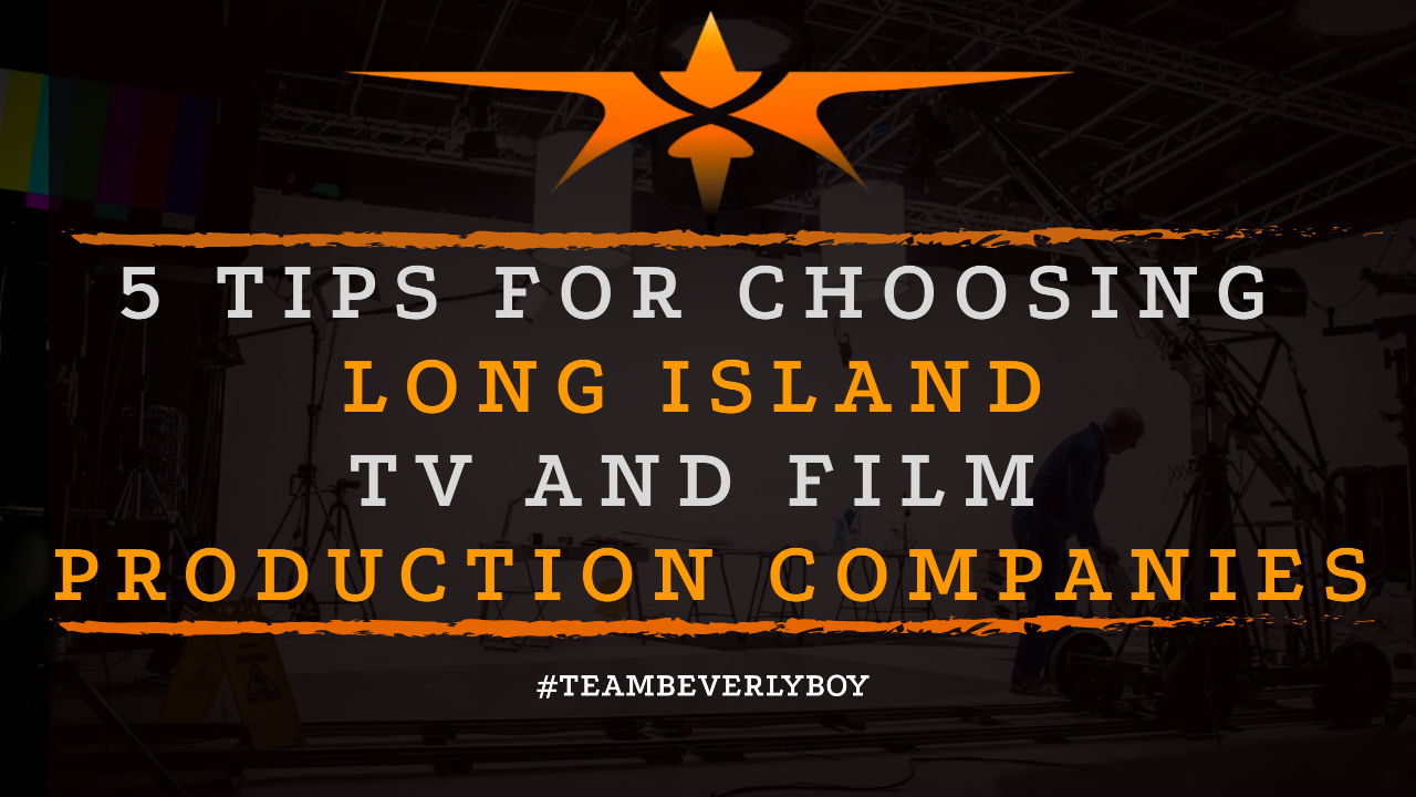 5 Tips for Choosing Long Island TV and Film Production Companies
