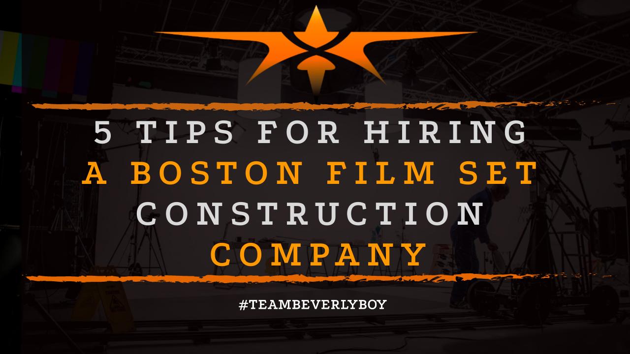 5 Tips for Hiring a Boston Film Set Construction Company