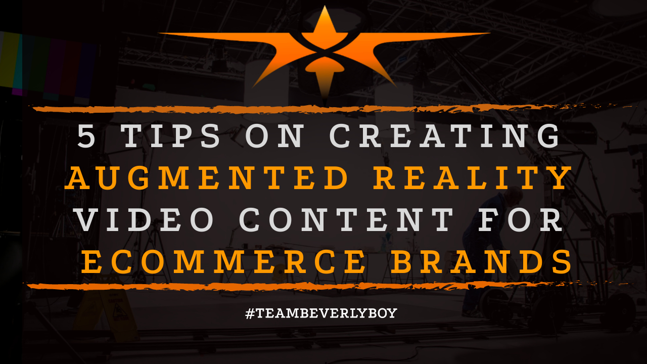 5 Tips on Creating Augmented Reality Video Content for eCommerce Brands