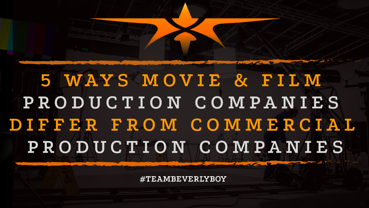 5 Ways Movie & Film Production Companies Differ from Commercial Production Companies