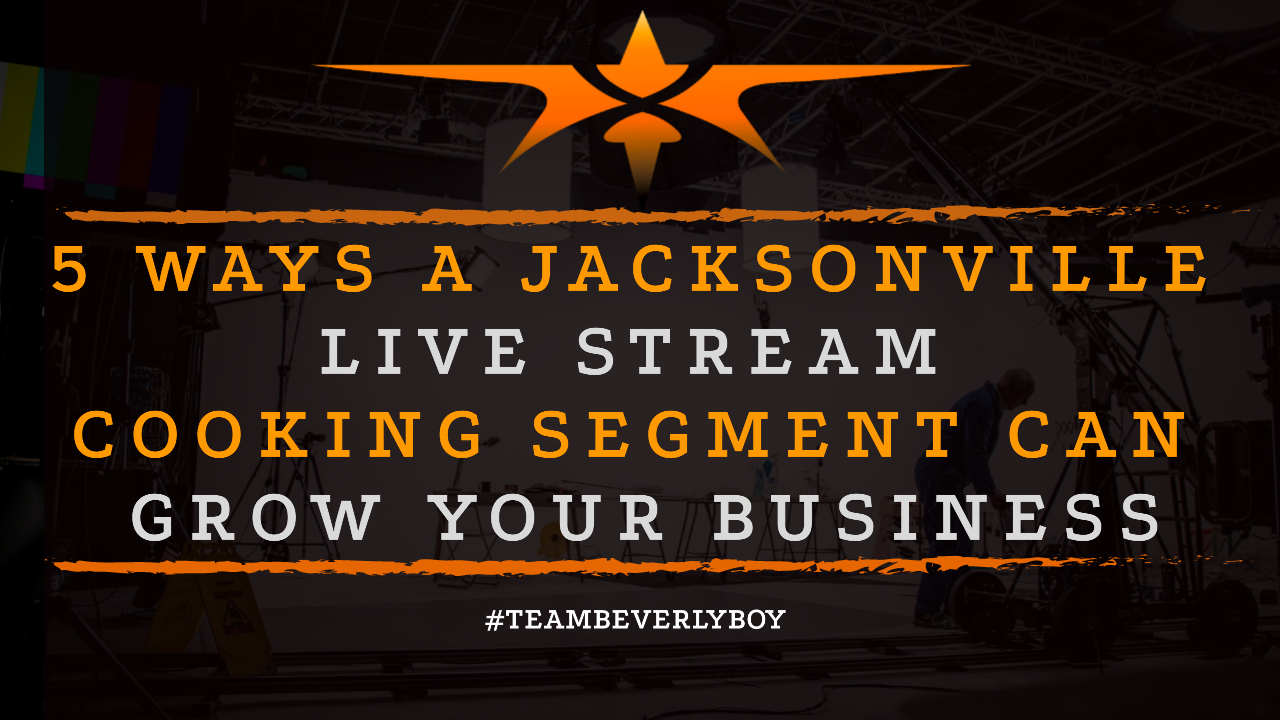 5 Ways a Jacksonville Live Stream Cooking Segment Can Grow Your Business