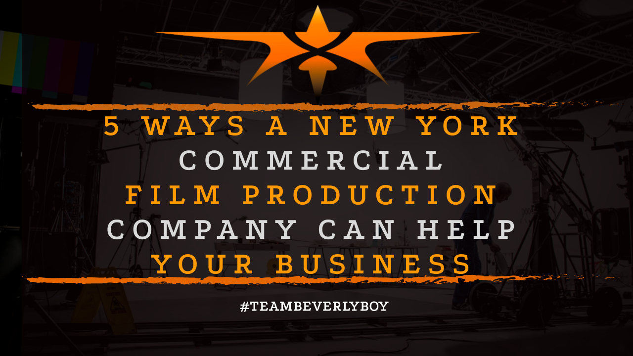 5 Ways a New York Commercial Film Production Company can Help Your Business
