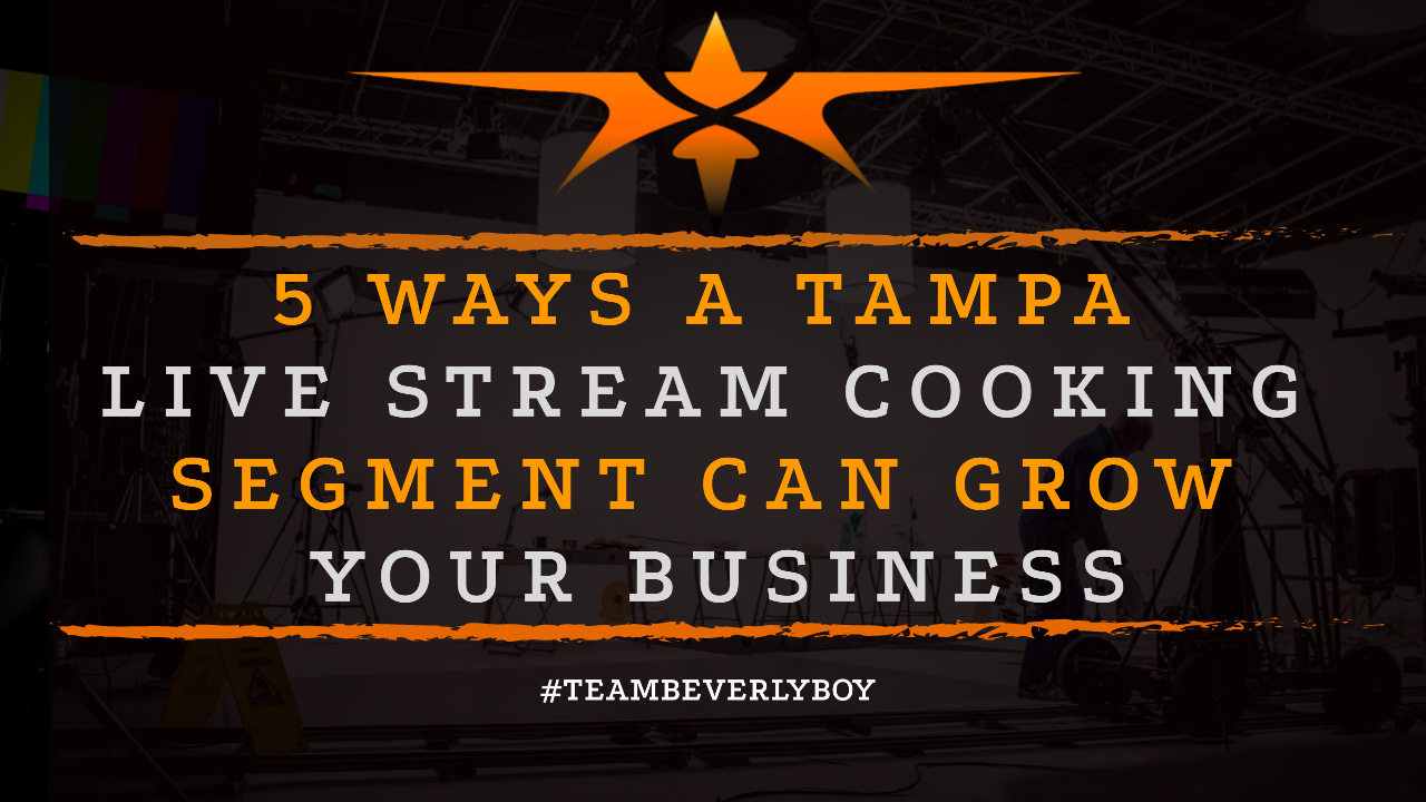 5 Ways a Tampa Live Stream Cooking Segment Can Grow Your Business