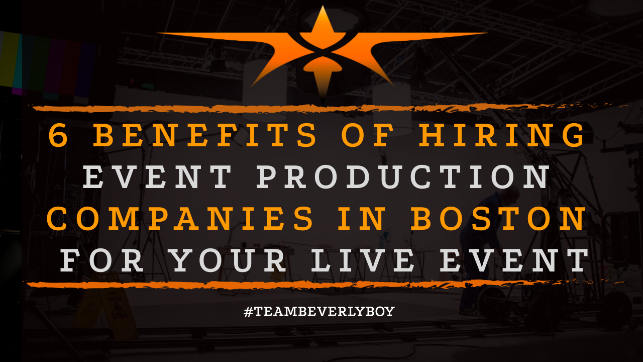 6 Benefits of Hiring Event Production Companies in Boston for Your Live Event
