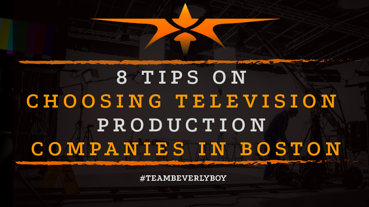 8 Tips on Choosing Television Production Companies in Boston