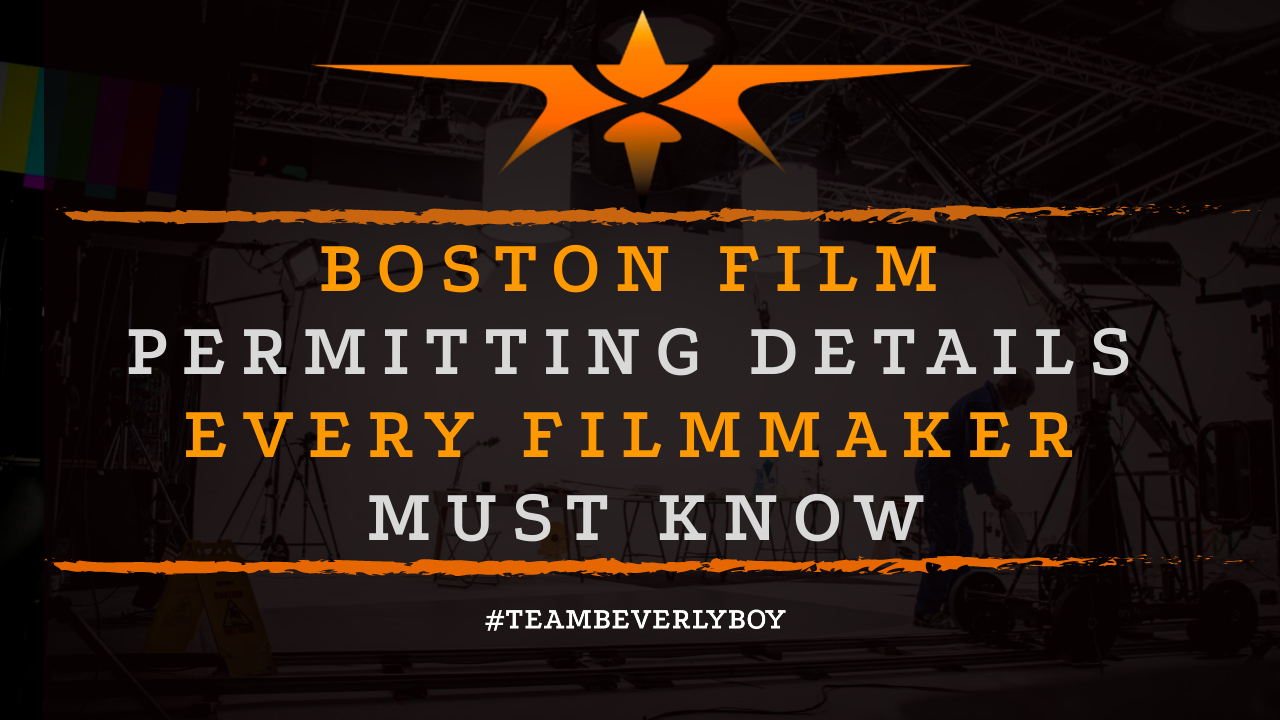 Boston Film Permitting Details Every Filmmaker Must Know