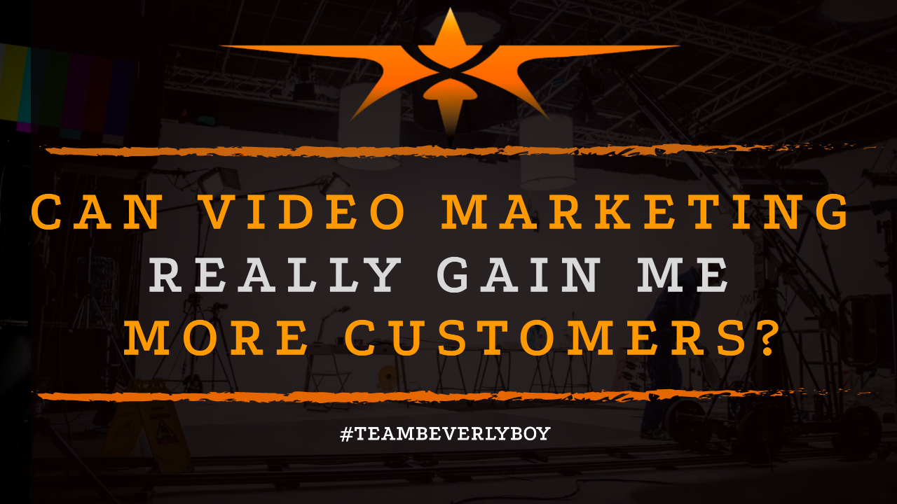 Can Video Marketing Really Gain Me More Customers-