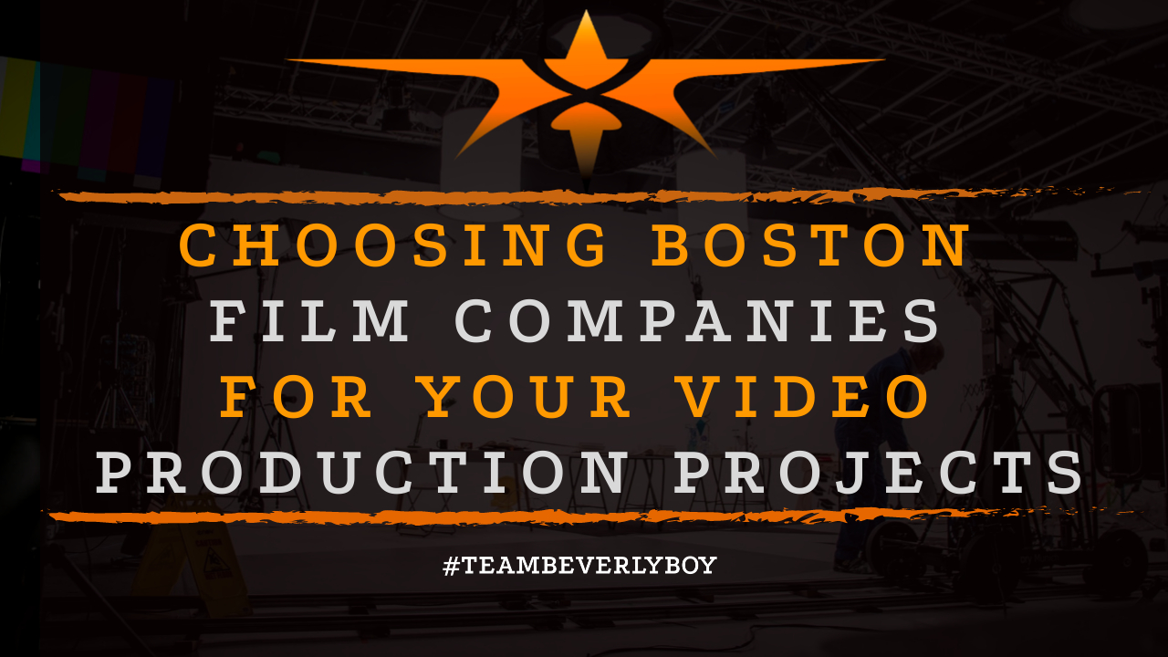 Choosing Boston Film Companies for Your Video Production Projects