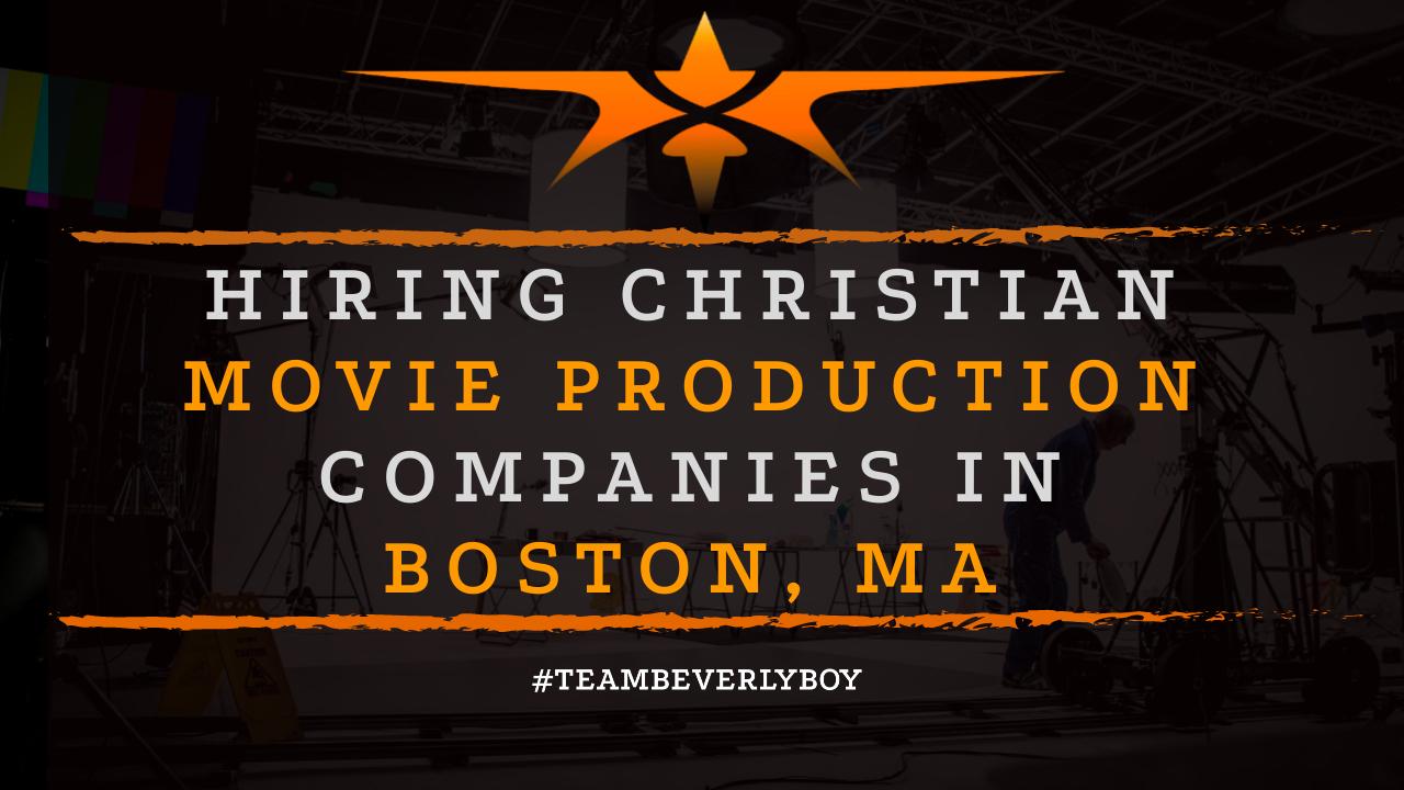 Hiring Christian Movie Production Companies in Boston, MA