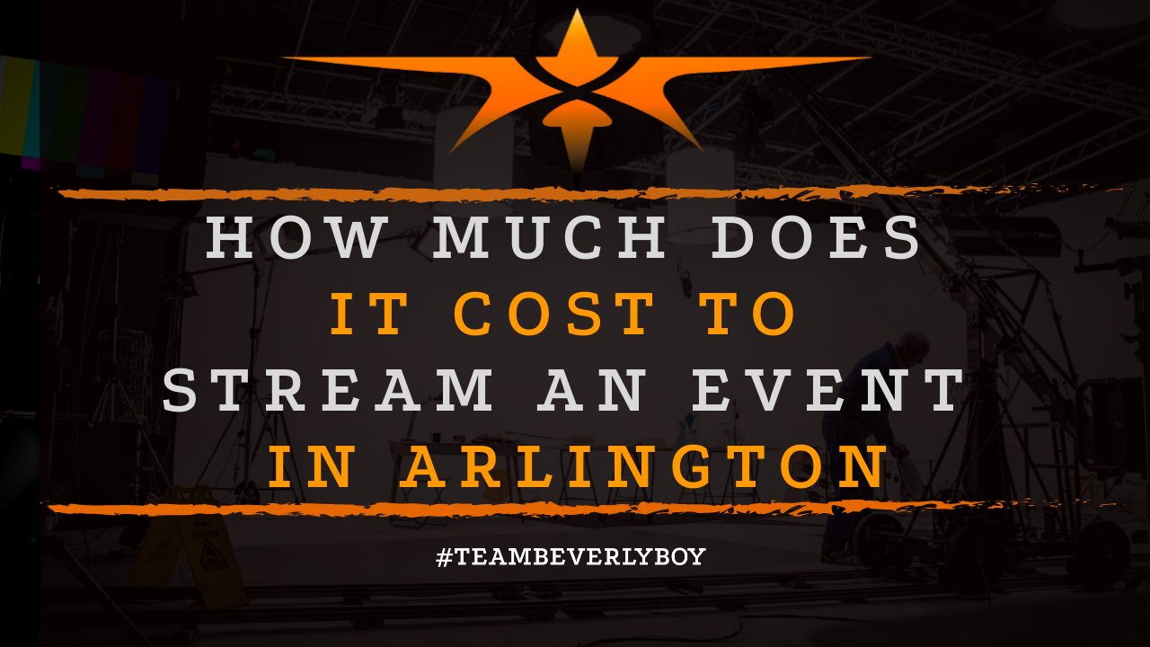 How Much Does it Cost to Stream an Event in Arlington