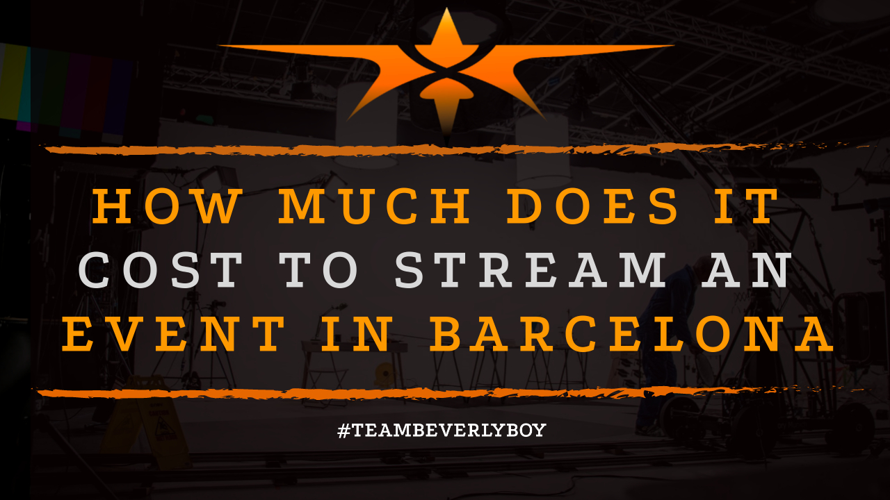 How Much Does it Cost to Stream an Event in Barcelona