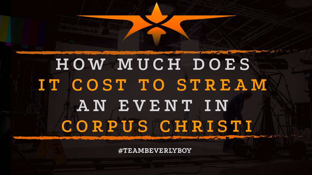 How Much Does it Cost to Stream an Event in Corpus Christi