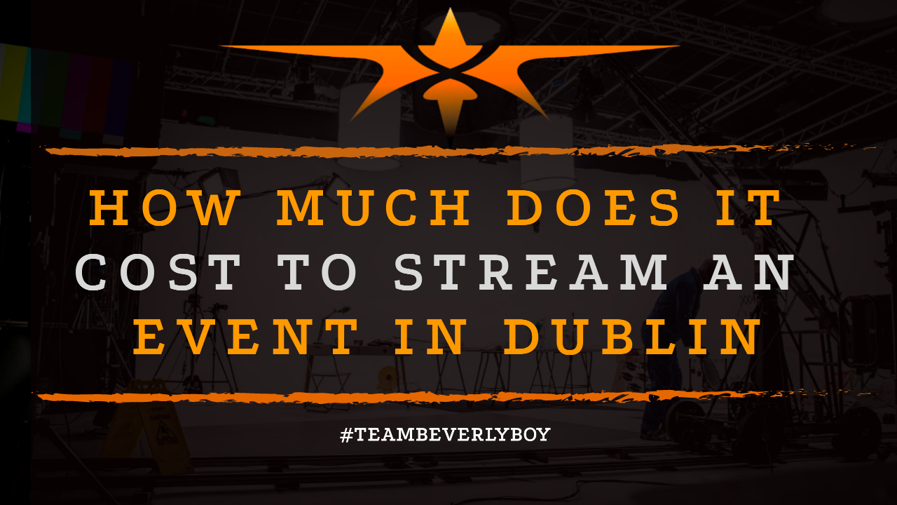 How Much Does it Cost to Stream an Event in Dublin