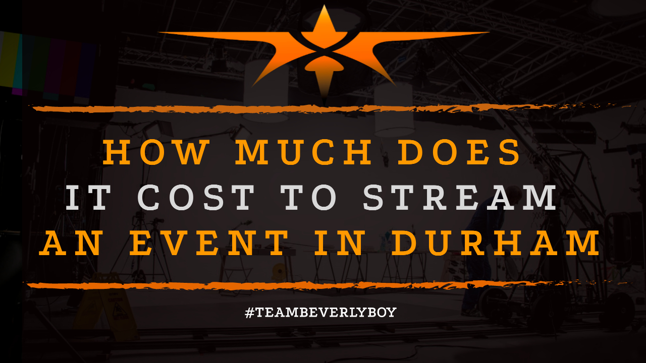 How Much Does it Cost to Stream an Event in Durham