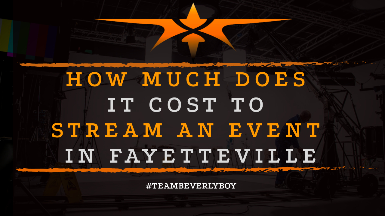 How Much Does it Cost to Stream an Event in Fayetteville