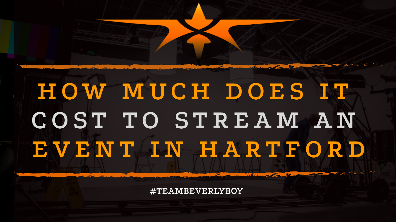 How Much Does it Cost to Stream an Event in Hartford