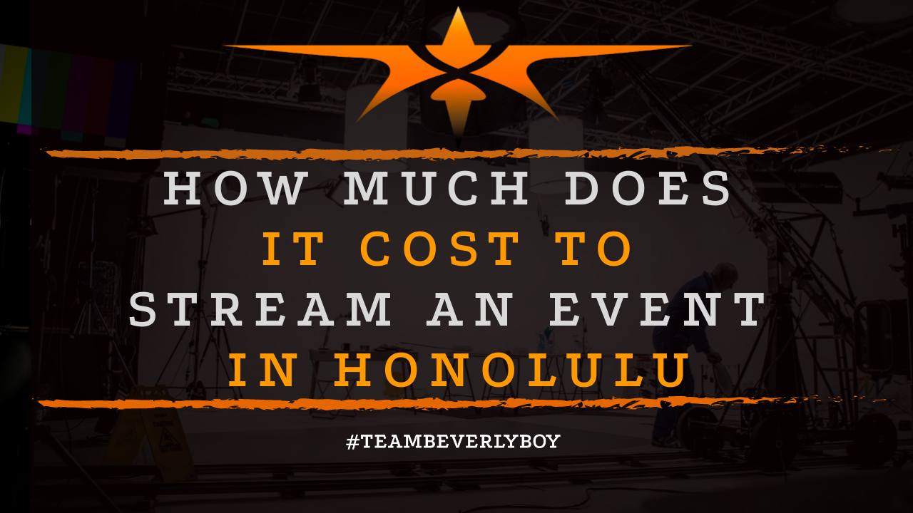 How Much Does it Cost to Stream an Event in Honolulu