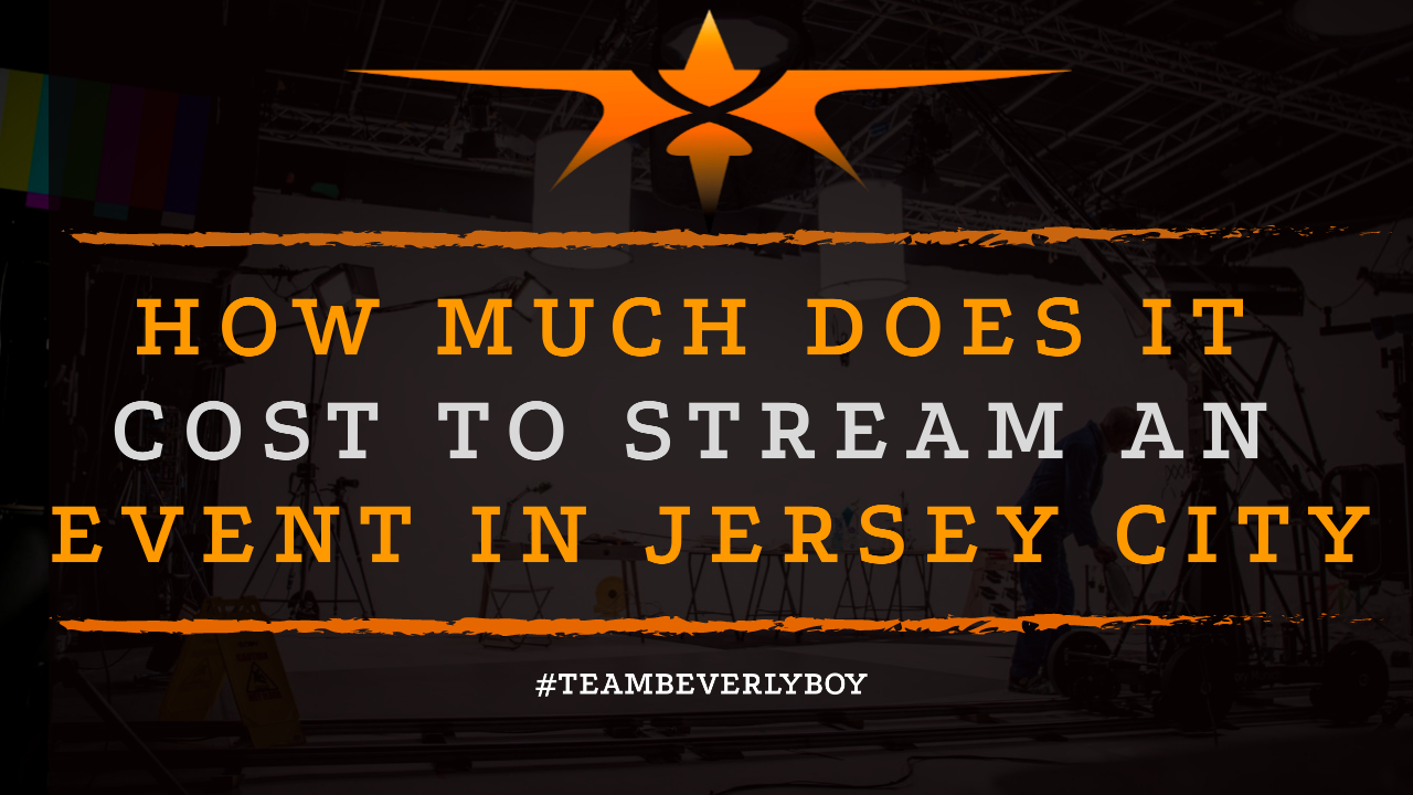 How Much Does it Cost to Stream an Event in Jersey City