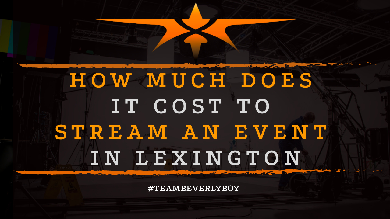 How Much Does it Cost to Stream an Event in Lexington