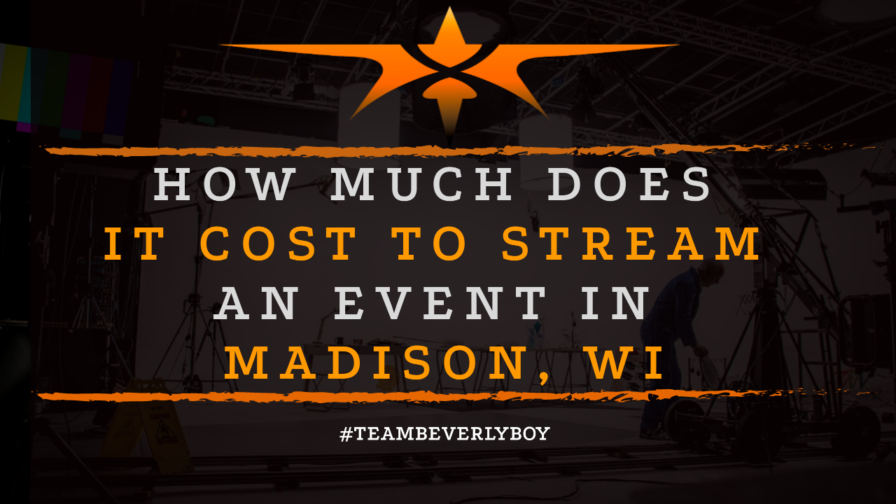 How Much Does it Cost to Stream an Event in Madison, WI
