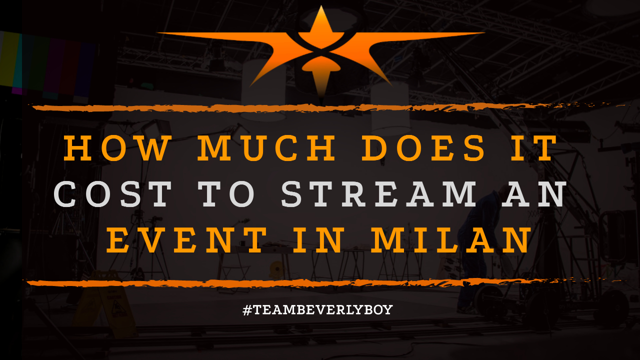 How Much Does it Cost to Stream an Event in Milan