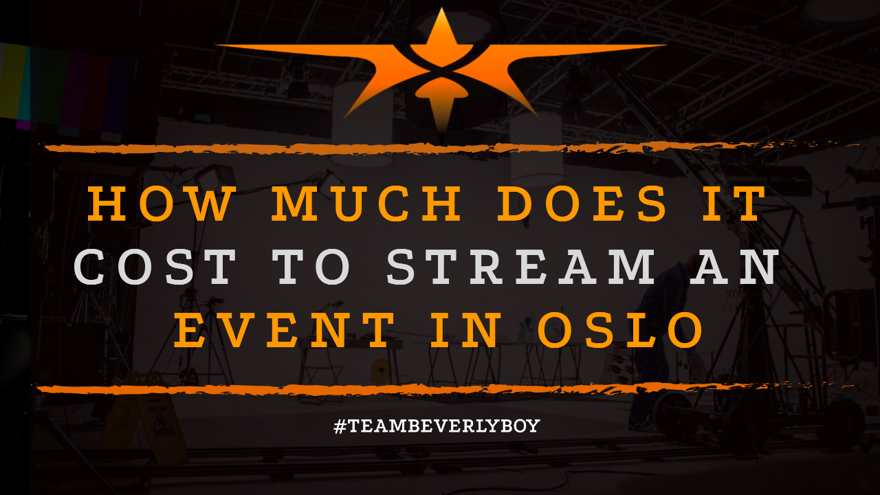 How Much Does it Cost to Stream an Event in Oslo