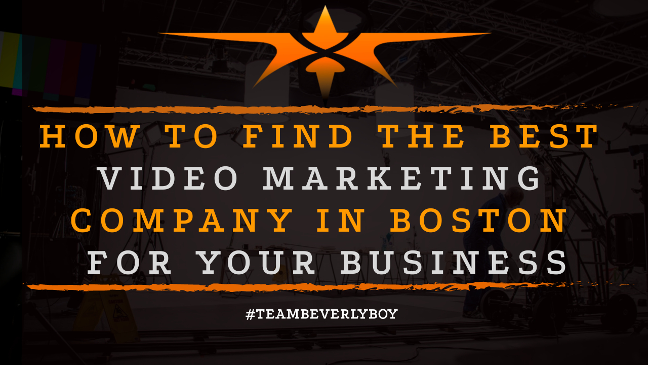 How to Find the Best Video Marketing Company in Boston for Your Business