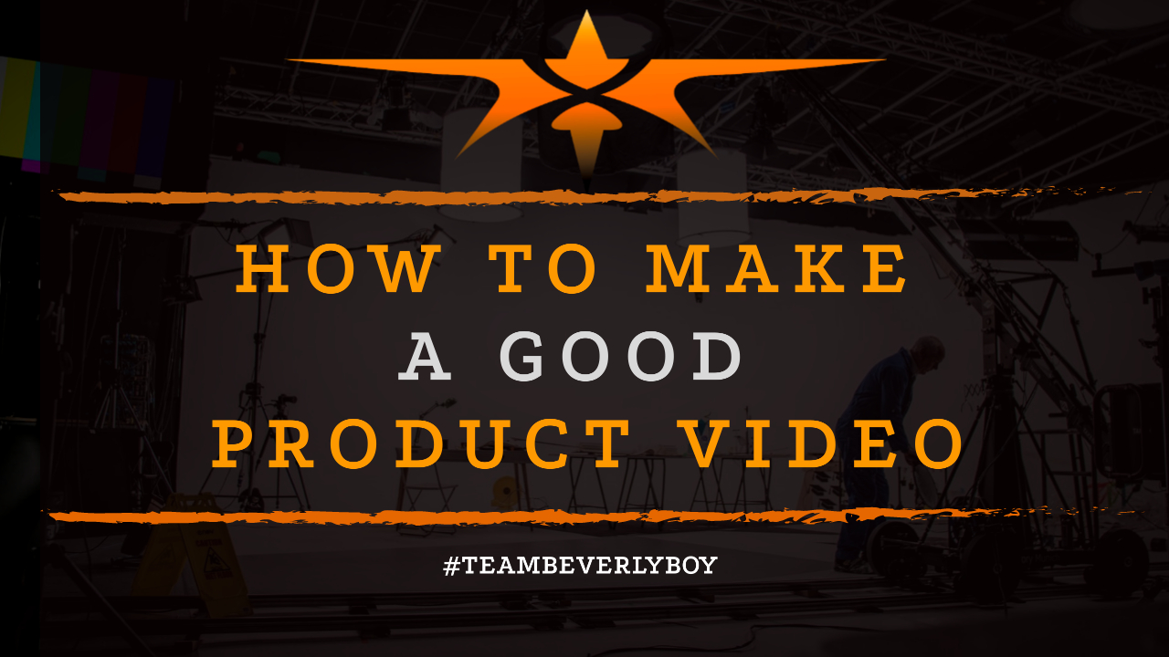 How to Make a Good Product Video