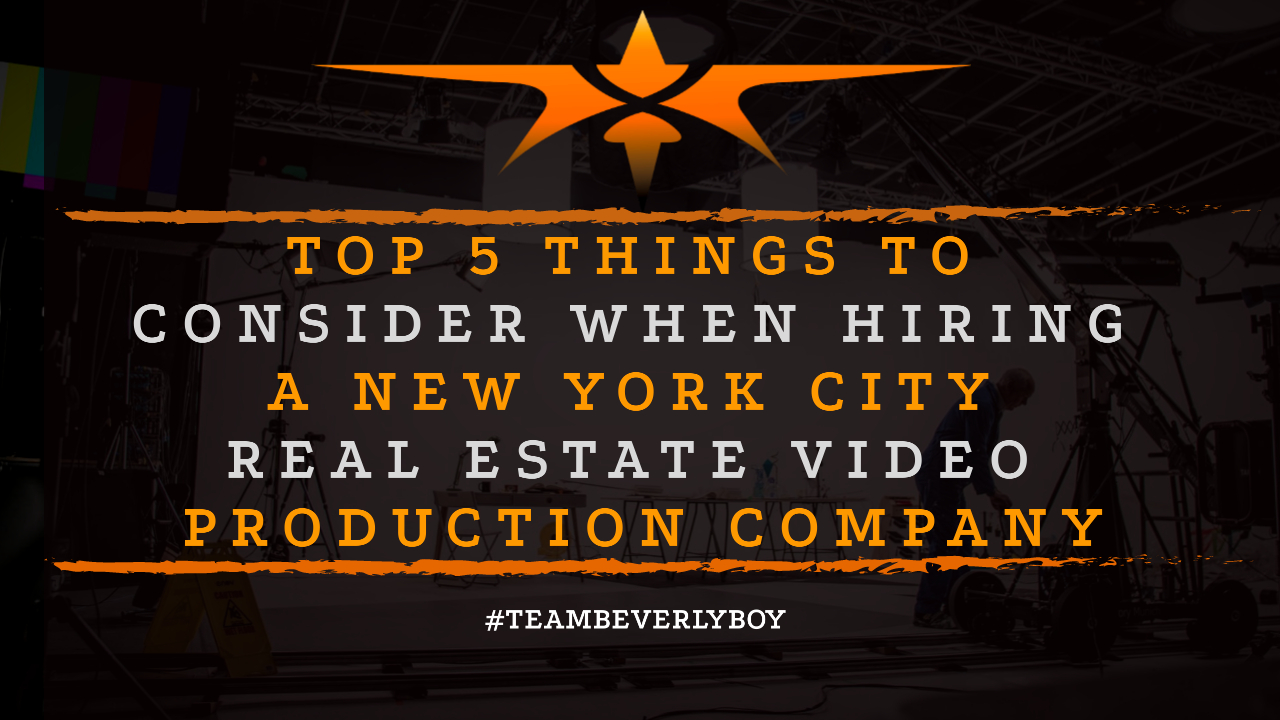 Top 5 Things to Consider when Hiring a New York City Real Estate Video Production Company