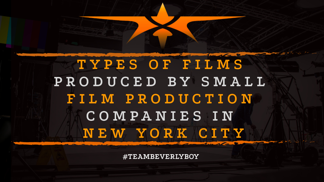 Types of Films Produced by Small Film Production Companies in New York City